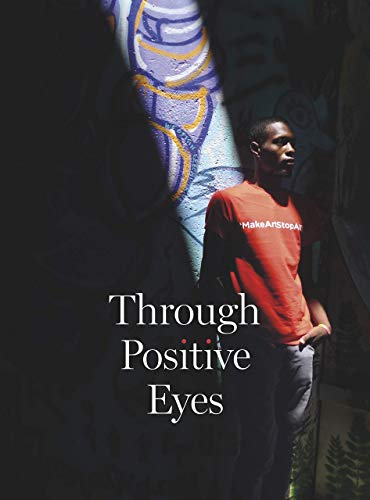 Through Positive Eyes: Photographs and Stories by 130 HIV-positive arts activists