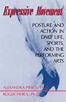 Expressive Movement: Posture And Action In Daily Life, Sports, And The Performing Arts