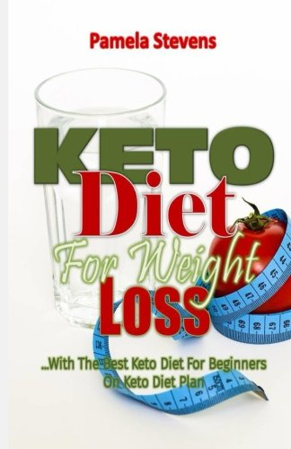 Keto Diet for Weight Loss: With the Best Keto Diet for Beginners on Keto Diet Plan!