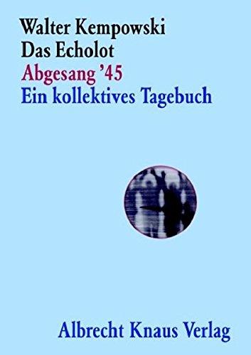 Das Echolot - Abgesang '45 - Ein kollektives Tagebuch - (4. Teil des Echolot-Projekts) - (Das Echolot-Projekt, Band 4)