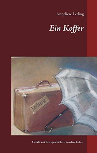 Ein Koffer: Gefüllt mit Kurzgeschichten aus dem Leben (German Edition)