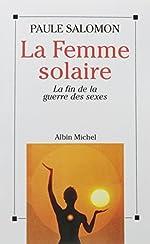 La Femme solaire - La fin de la guerre des sexes de Paule Salomon
