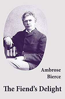 The Fiend's Delight (novella + short stories + poetry) by [Ambrose Bierce]