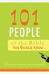 101 People of the Bible You Should Know: Famous, Not-So-Famous, Sometimes Infamous Kindle Edition