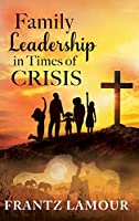 Family Leadership in Times of Crisis