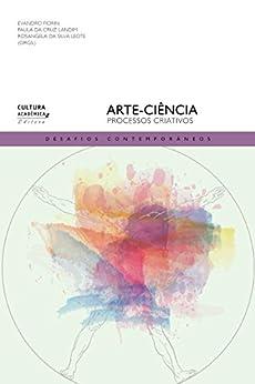 Arte-ciência: processos criativos por [Evandro Fiorin, Paula da Cruz Landim, Rosangela da Silva Leote]
