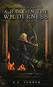 A Hare in the Wilderness (Kingdom of Durundal Book 1) by [S. E. Turner]