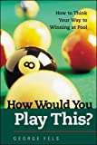 How Would You Play This?: Winning Techniques for Mastering Pool Setups and Shots - George Fels