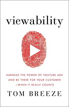 Viewability: Harness the Power of YouTube Ads and Be There for Your Customer -- When It Really Counts by [Tom Breeze]