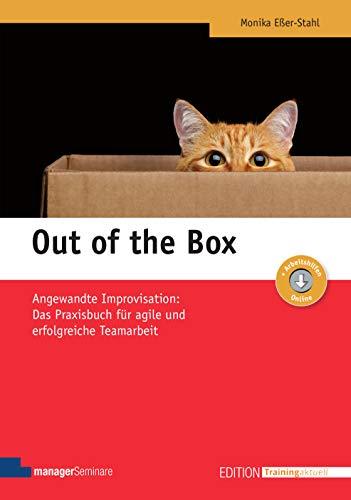 Out of the Box: Angewandte Improvisation: Das Praxisbuch für agile und erfolgreiche Teamarbeit (Edition Training aktuell)
