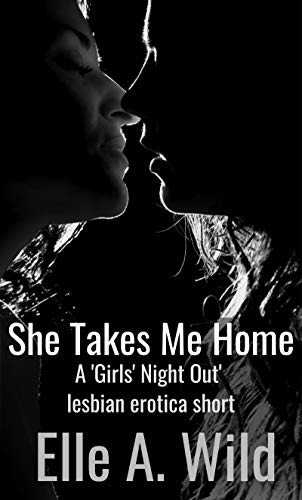She Takes Me Home: Girls' Night Out Book 1