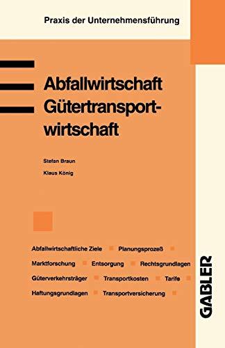 Abfallwirtschaft. Gütertransportwirtschaft: Abfallwirtschaftliche Ziele. Abfallwirtschaftlicher Planungsprozeß. Abfallwirtschaftliche Marktforschung. ... (Praxis der Unternehmensführung)
