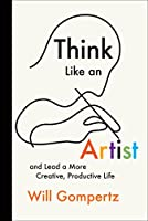 Think Like an Artist: and Lead a More Creative, Productive Life