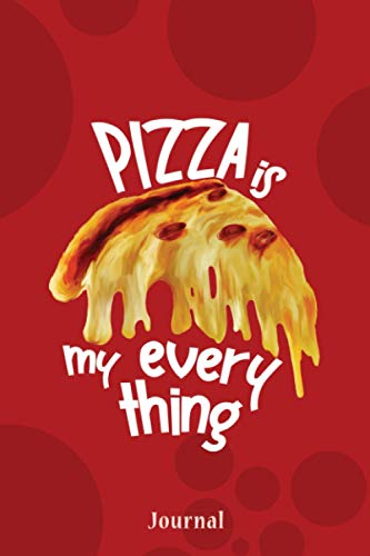 Pizza is my everything journal: Pizza is my everything journal. Pizza lovers 6x9 inches 120 pages. Pizza Ilustration for pizza lovers notebook