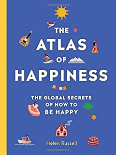 The Atlas of Happiness: The Global Secrets of How to Be Happy [Idioma Inglés]
