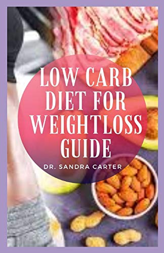 Low Carb Diet For Weight Loss Guide: A low-carb diet restricts the type and amount of carbohydrates you eat.