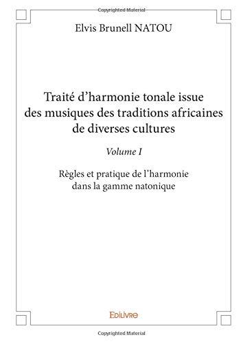 Traité d'harmonie tonale issue des musiques des traditions africaines de diverses cultures - Volume I