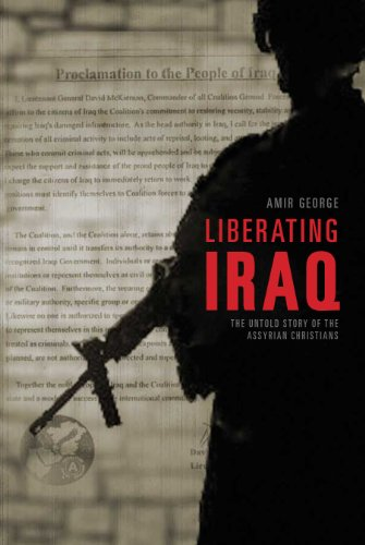 George, A: Liberating Iraq: The Untold Story of the Assyrian Christians