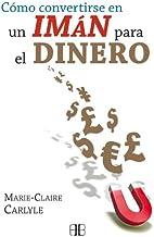 Cómo convertirse en un imán para el dinero (Spanish Edition)