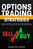 Options Trading Strategies: Learn How To Improve Your Options Trading Business With The Best-Proven Strategies and Create a Six-Figure Business (Financial Freedom Book 2)