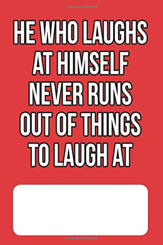He Who Laughs At Himself Never Runs Out Of Things To Laugh At: Blank Lined Journal for Chinese Fortune Cookie Addicts and Lovers of Chinese Food, Proverbs and Culture