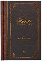 The Passion Translation: New Testament with Psalms, Proverbs and Song of Songs