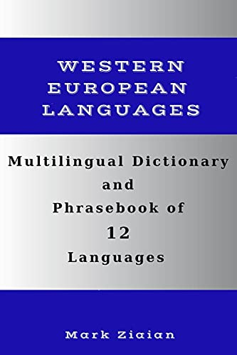 Multilingual Dictionary and Phrasebook of 12 Western European Languages: Over 1500 Words and Phrases in English, German, Dutch, Swedish, Danish, ... Spanish, Portuguese, Finnish and Greek