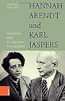 Hannah Arendt Und Karl Jaspers: Geschichte Einer Einzigartigen Freundschaft
