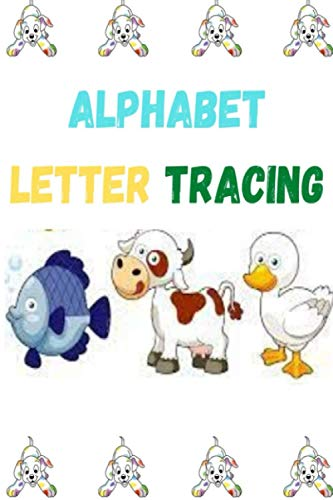 Alphabet Letter Tracing: Letters and Word Tracing Notebook For Kindergarten and Preschool Kids Learning to Write and Read 6x9 - Animal Sight Words ... and Word Tracing Notebook For Kindergarten