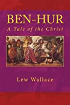 BEN-HUR A Tale of the Christ: Unabridged Edition