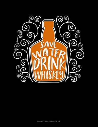 Save Water Drink Whiskey: Cornell Notes Notebook