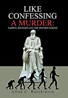 Like Confessing a Murder: Darwin, Religion and the Oxford Debate