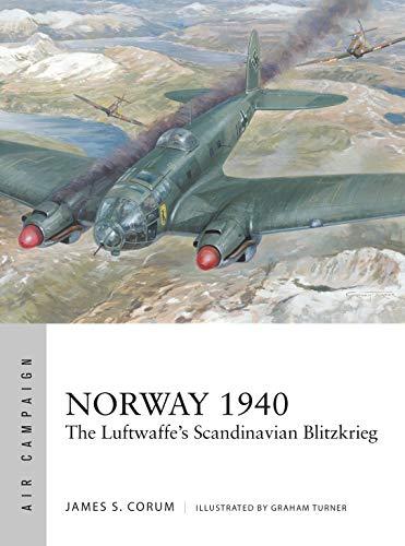 Norway 1940: The Luftwaffe's Scandinavian Blitzkrieg (Air Campaign) (English Edition)