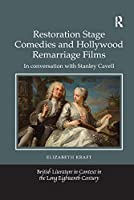 Restoration Stage Comedies and Hollywood Remarriage Films: In conversation with Stanley Cavell (British Literature in Context in the Long Eighteenth Century)
