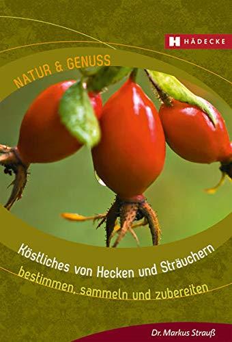 Köstliches von Hecken und Sträuchern: bestimmen, sammeln und zubereiten (Natur & Genuss)