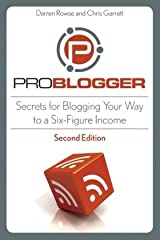 ProBlogger: Secrets for Blogging Your Way to a Six–Figure Income Paperback