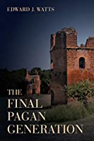 The Final Pagan Generation (Transformation of the Classical Heritage)