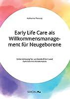 Early Life Care als Willkommensmanagement fuer Neugeborene. Unterstuetzung fuer werdende Eltern und Familien mit Kleinkindern