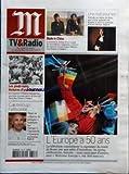 M TV & RADIO [No 19330] du 18/03/2007 - L'EUROPE A 50 ANS - LA TELEVISION COMMEMORE LA SIGNATURE DU TRAITE DE ROME PAR UNE SALVE D'EMISSIONS - AU MENU, CELEBRATION, HISTOIRE - MAIS AUSSI PART D'OMBRE, AVEC WELCOME EUROPA, SUR ARTE - MADE IN CHINA - A TRAVERS LE DESTIN D'UN COUPLE DE TRAVAILLEURS MIGRANTS, L'ENVERS DU MIRACLE ECONOMIQUE CHINOIS - SUR FRANCE 5 - UNE NUIT POUR LIRE - PRELUDE AU SALON DU LIVRE, UNE SOIREE SPECIALE SUR FRANCE 5, AVEC UN PORTRAIT D'ASSIA DJEBAR - LES PIEDS-