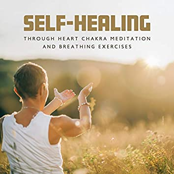 World Healing Day: Self-Healing Through Heart Chakra Meditation and Breathing Exercises - Focus on Heart Chakra, Inhale Pure Healing Energy and Exhale Used Up Exhausting Energy, Deep Cleansing Hz Music