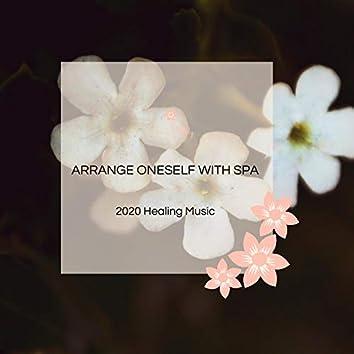 Arrange Oneself With Spa - 2020 Healing Music