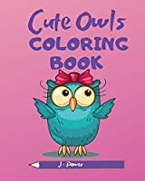 Cute Owls Coloring Book: Beautiful owls coloring book for kids age 4-8