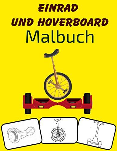 Einrad und Hoverboard Malbuch: Farbe und Spaß! mit diesem fantastischen Malbuch für Einrad und Hoverboard. Fit für Kleinkinder, Kinder, Jungen, ... Kindergarten und Kinder im Vorschulalter.