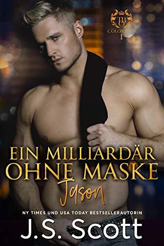 Ein Milliardär ohne Maske ~ Jason: Ein Milliardär voller Leidenschaft, Buch 6