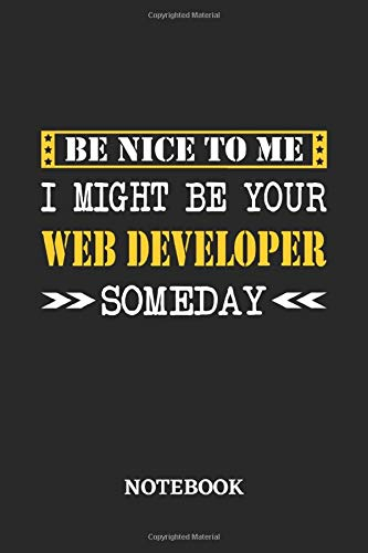 Be nice to me, I might be your Webdeveloper someday Notebook: 6x9 inches - 110 graph paper, quad ruled, squared, grid paper pages • Greatest Passionate working Job Journal • Gift, Present Idea