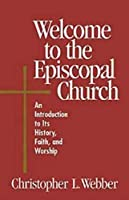 Welcome to the Episcopal Church: An Introduction to Its History, Faith, and Worship by Christopher L. Webber(1999-12-01)