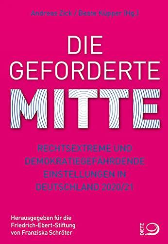 Die geforderte Mitte: Rechtsextreme und demokratiegefährdende Einstellungen in Deutschland 2020/21