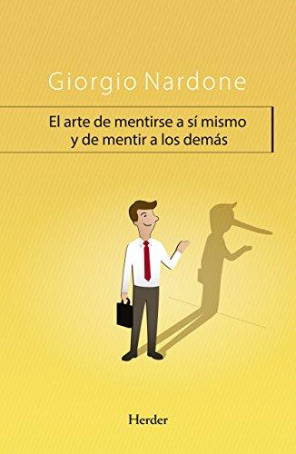 El arte de mentirse a sí mismo (Spanish Edition)