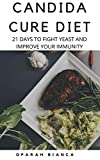 CANDIDA CURE DIET: 21 Days To Fight Yeast And Improve Your Immunity