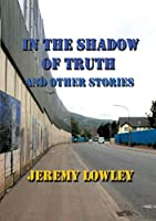 In the Shadow of Truth and Other Stories